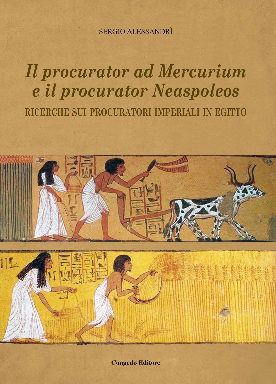Il procurator ad Mercurium  e il procurator Neaspoleos. Ricerche sui procuratori imperiali in Egitto. Ἱστορίη 8